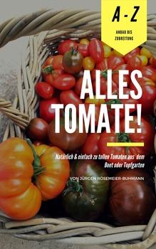 Ratgeber für Tomatenanbau: Von der Anzucht bis zur Zubereitung