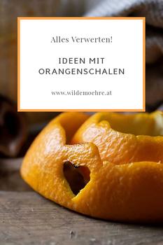 Orangenschalen wegwerfen? Viel zu kostbar! Mach was draus!