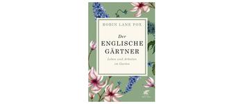 Rezension: Der englische Gärtner von Robin Lane Fox
