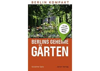 Rezension: Berlins geheime Gärten: Die 60 schönsten grünen Oasen