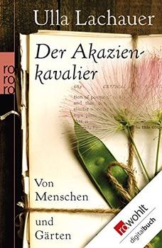 Rezension: Der Akazienkavalier: Von Menschen und Gärten von Ulla Lachauer