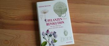 Rezension: Pflanzenrevolution – Wie die Pflanzen unsere Zukunft erfinden